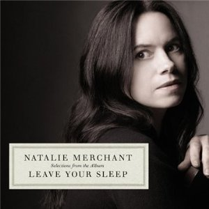 Artwork of Natalie Merchant's latest release Leave Your Sleep, featuring Hazmat Modine on 2 songs